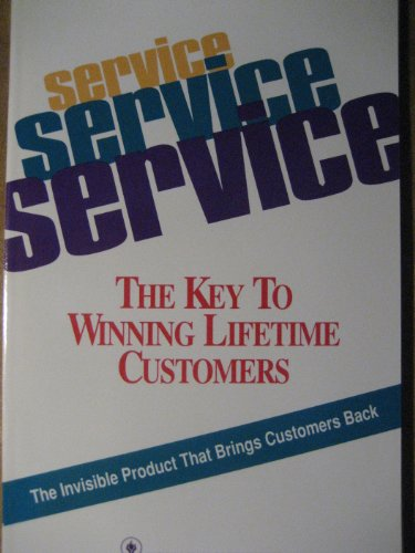 9781558520646: Service, Service, Service/the Key to Winning Lifetime Customers