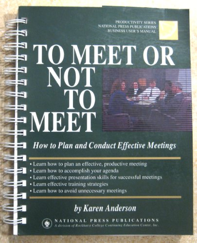 9781558520752: To Meet or Not to Meet: How to Plan and Conduct Effective Meetings