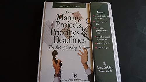 How To Manage Projects, Priorities & Deadlines: Clark, Jonathan; Clark,