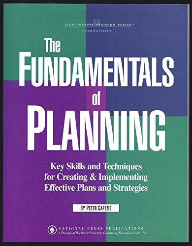 The Fundamentals of Planning: Key Skills and Techniques for Creating and Implementing Effective ...