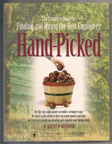 9781558521766: Hand Picked: The Complete Guide to Finding & Hiring the Best Employees (Business Users Manual)