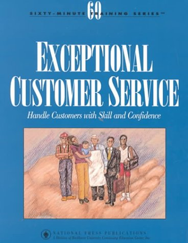 9781558522756: Exceptional Customer Service: Handle Customers With Skill and Confidence (Sixty-Minute Training Series)
