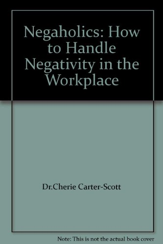 9781558523401: Negaholics: How to Handle Negativity in the Workplace