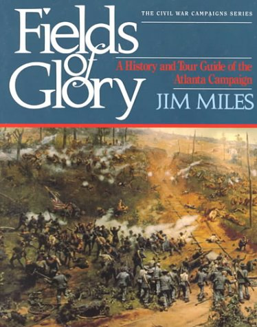 9781558530232: Fields of Glory: A History and Tour Guide of the Atlanta Campaign (Civil War Campaigns Series)