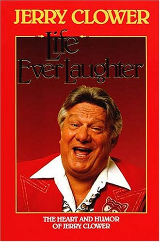 Life Everlaughter: The Heart and Humor of Jerry Clower (1558530703) by Jerry Clower