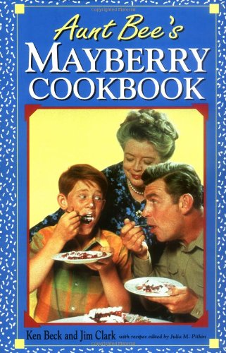 Aunt Bee's Mayberry Cookbook. Recipes edited by Julia M. Pitkin