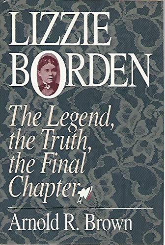 Lizzie Borden: The Legend, the Truth, the: Brown, Arnold R.