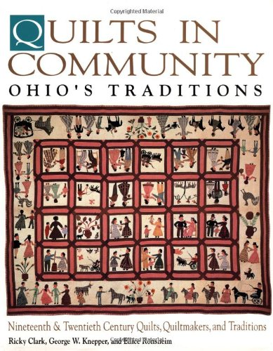 QUILTS IN COMMUNITY OHIO'S TRADITIONS: CLARK RICKY KNEPPER GEORGE RONSHEIM ELLICE