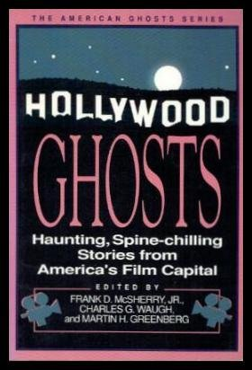 Hollywood Ghosts: Haunting, Spine-Chilling Stories from America's: McSherry, Frank D.,