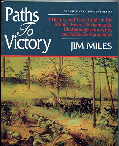 9781558531260: Paths to Victory: A History and Tour Guide of the Stone's River, Chickamauga, Chattanooga, Knoxville, and Nashville Campaigns (Civil War Campaigns Series)