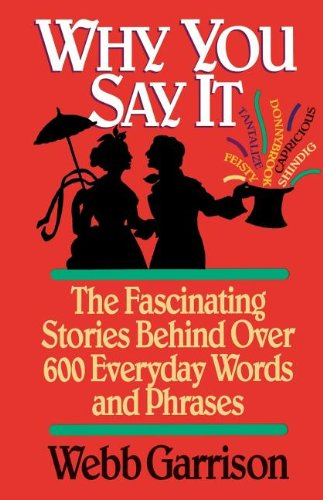 9781558531284: Why You Say It: The Fascinating Stories Behind Over 600 Everyday Words and Phrases