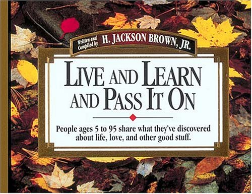 9781558531499: Live and Learn and Pass It On: People Ages 5 to 95 Share What They've Discovered About Life, Love, and Other Good Stuff