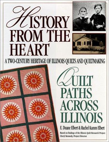 History from the Heart: Quilt Paths Across Illinois: Elbert, E. Duane, Elbert, Rachel Kamm