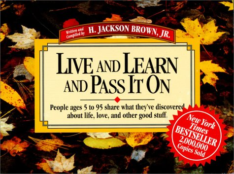 Live and Learn and Pass It on: People Ages 5 to 95 Share What They'Ve Discovered About Life, ...