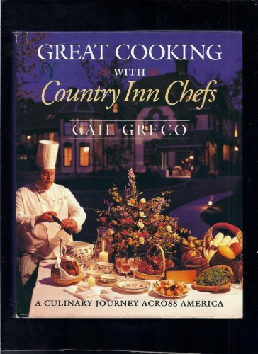 Great Cooking With Country Inn Chefs: A Culinary Journey Across America (Food & drink): Greco, ...