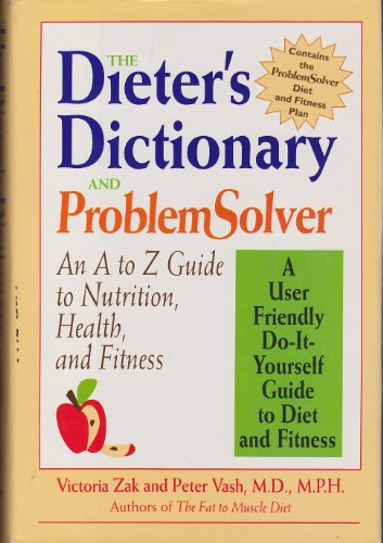 The Dieter's Dictionary and Problem Solver: An A to Z Guide to Nutrition, Health, and Fitness:...