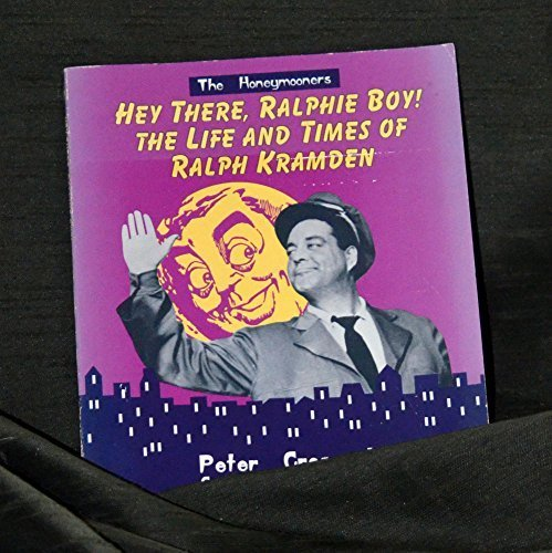 9781558531789: Hey, There, Ralphie Boy!: The Life and Times of Ralph Kramden (The Honeymooners)