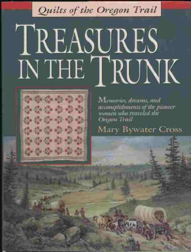 Treasures in the Trunk: Quilts of the Oregon Trail: Cross, Mary Bywater