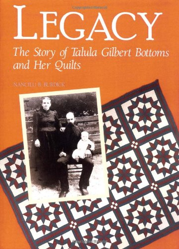9781558532366: Legacy: The Story of Talula Gilbert Bottoms and Her Quilts (Needlework and Quilting)