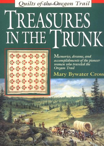 Treasures in the Trunk: Quilts of the: Cross, Mary Bywater