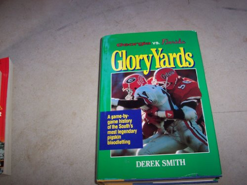 Glory Yards: A Game-By-Game History of the South's Most Legendary Pigskin Bloodletting