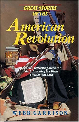9781558532700: Great Stories of the American Revolution: Unusual, Interesting Stories of the Exhilirating Era when a Nation was Born