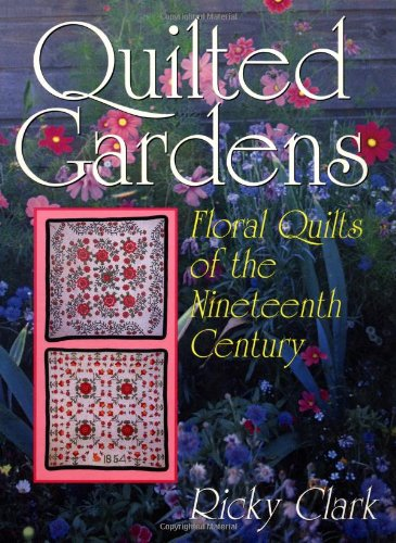 9781558532724: Quilted Gardens: Floral Quilts of the Nineteenth Century (Hobbies - needlework & quilting)