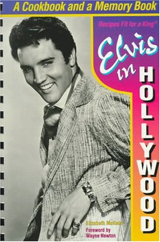 Elvis in Hollywood: Recipes Fit for a King (155853301X) by McKeon, Elizabeth