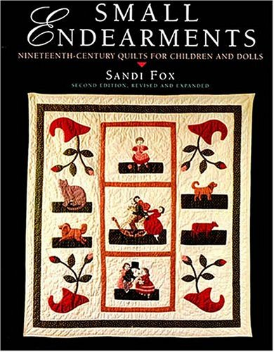 9781558533134: Small Endearments: Nineteenth Century Quilts for Children and Dolls, Second Edition (Hobbies - needlework & quilting)