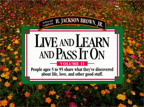 9781558533318: Live and Learn and Pass It on: People Ages 5 to 95 Share What They'Ve Discovered About Life, Love, and Other Good Stuff (Live & Learn & Pass It on)