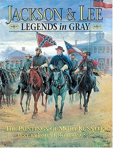 Jackson & Lee: Legends in Gray: The Paintings of Mort Kunstler (Rutledge Hill Press titles) (1558533338) by Robertson, James I.