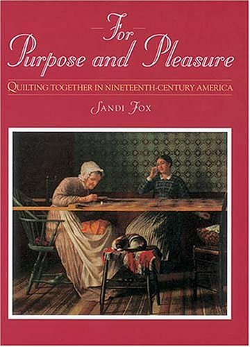 9781558533370: For Purpose and Pleasure: Quilting Together in Nineteenth-Century America (Needlework and Quilting)