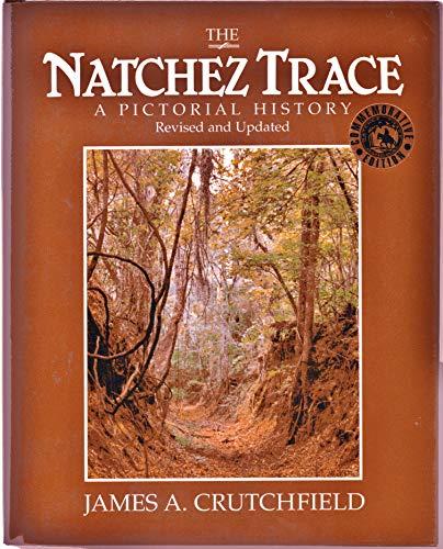 The Natchez Trace: A Pictorial History: Crutchfield, James A.