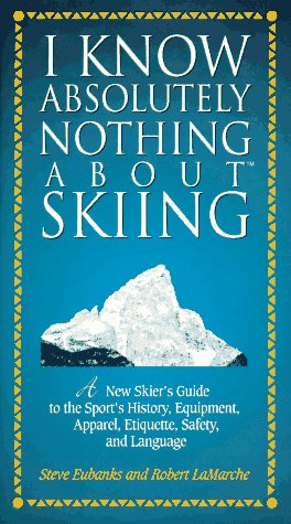 I Know Absolutely Nothing About Skiing: A: Eubanks, Steve; Lamarche,