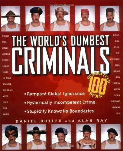 The World's Dumbest Criminals (1558535411) by Butler, Daniel; Ray, Alan