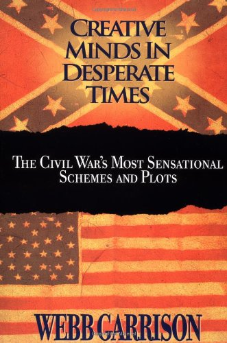 9781558535442: Creative Minds in Desperate Times: The Civil War's Most Sensational Schemes and Plots