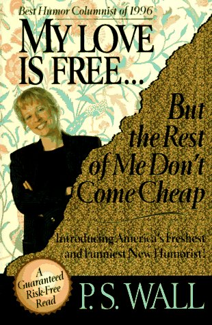 My Love Is Free, but the Rest of Me Don't Come Cheap: Wall, P. S.