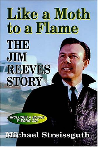 Like a Moth to a Flame: The Jim Reeves Story: Streissguth, Michael