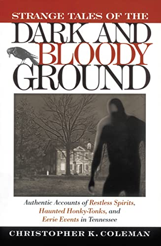 Strange Tales of the Dark and Bloody Ground: Authentic Accounts of Restless Spirits, Haunted Honky ...