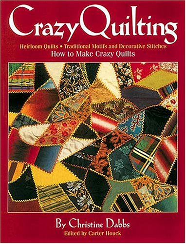 9781558536944: Crazy Quilting: Heirloom Quilts, Traditional Motifs and Decorative Stitches