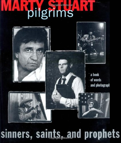 Pilgrims, Sinners, Saints, and Prophets: A Book Of Words and Photographs (1558537732) by Marty Stuart