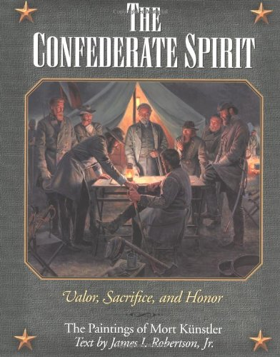 The Confederate Spirit: Valor, Sacrifice, and Honor: The Paintings of Mort Kunstler: Robertson, ...