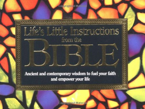 Life's Little Instructions from the Bible: Ancient and Contemporary Wisdom to Fuel Your Faith ...