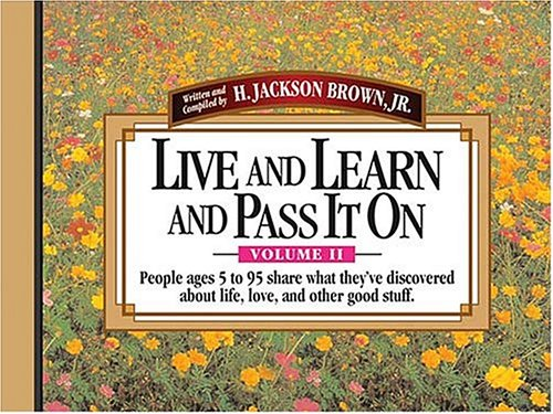 Live and Learn and Pass It On, Volume II: People Ages 5 to 95 Share What They've Discovered ...