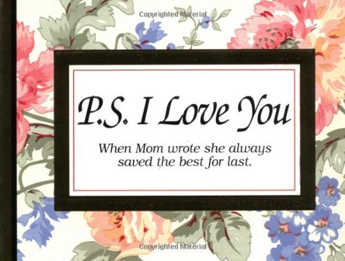 9781558538429: P.S. I Love You: When Mom Wrote She Always Saved the Best for Last