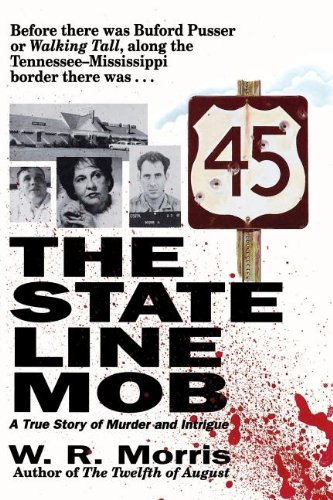 The State-Line Mob: A True Story of Murder and Intrigue: Morris, W R