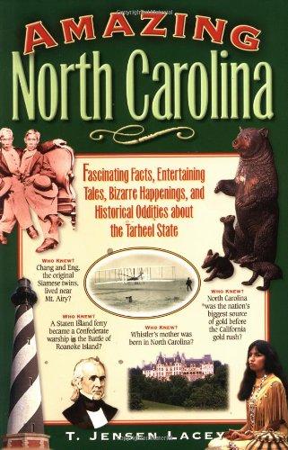 Amazing North Carolina: Fascinating Facts, Entertaining Tales, Bizarre Happenings, and Historical ...