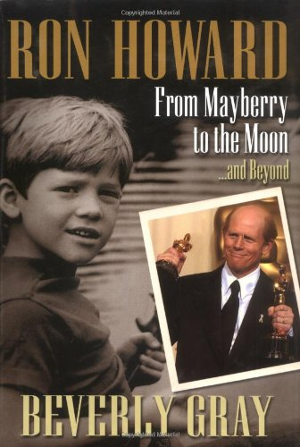 Ron Howard: From Mayberry to the Moon.and Beyond: Beverly Gray