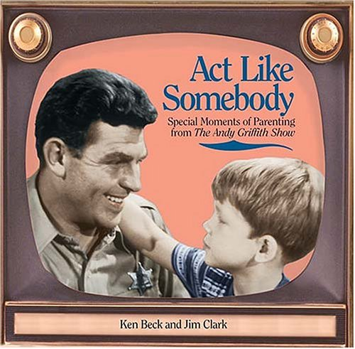 9781558539952: Act Like Somebody: A Collection of Moments of Parenting from the Andy Griffith Show