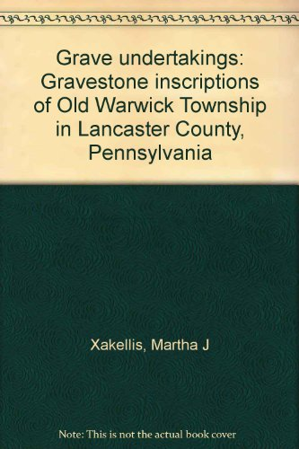 9781558560192: Grave Undertakings: Gravestone Inscriptions of Old Warwick Township in Lancaster County, Pennsylvania, Vol. 1: Elizabeth Township